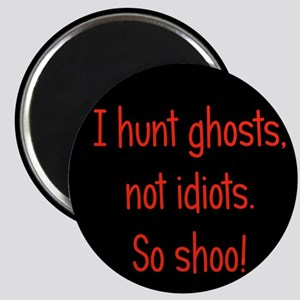 Ghosts, not idiots Magnet