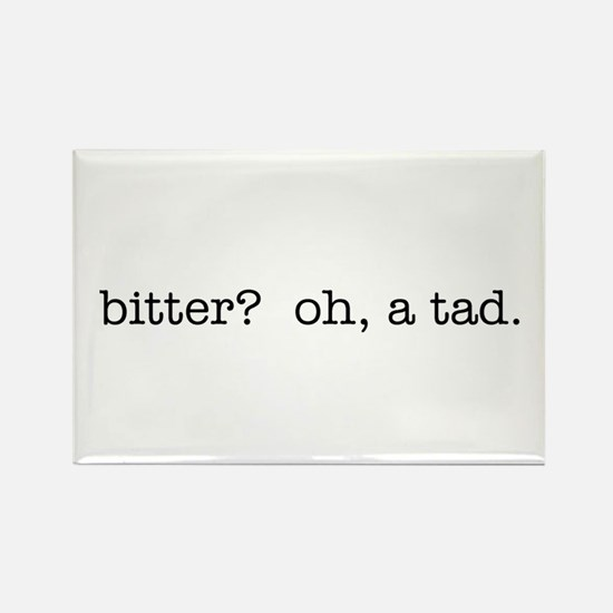 bitter? oh, a tad. Rectangle Magnet