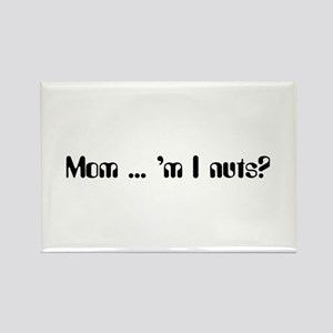 Mom ... 'm I nuts? Rectangle Magnet