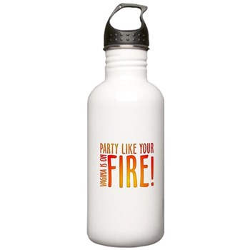 Party Like Your Vagina is on Fire! Stainless Water