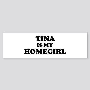 Tina Is My Homegirl Bumper Sticker