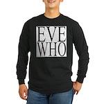1001. EVE WHO Long Sleeve Dark T-Shirt
