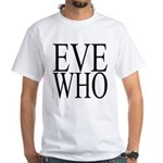 1001. EVE WHO White T-Shirt