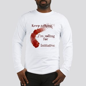 Keep Talking...I'm rolling... Long Sleeve T-Shirt