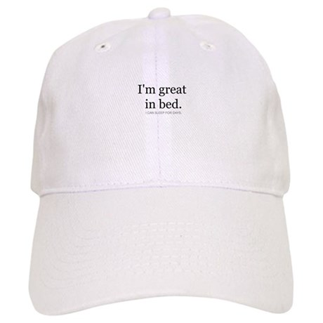 I'm great in bed. I can sleep Cap