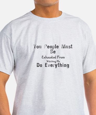 You People Must Be Exhausted From Watching T-Shirt