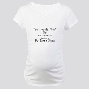 You People Must Be Exhausted Fro Maternity T-Shirt