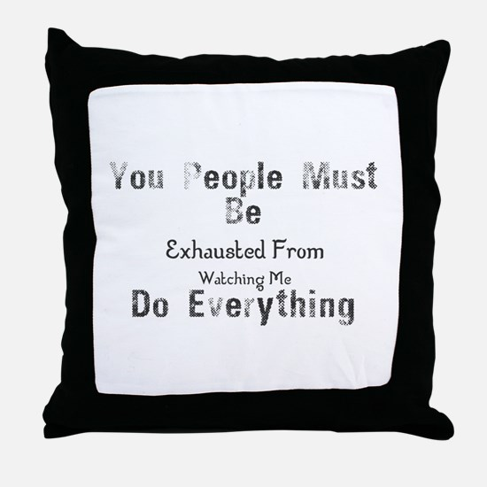 You People Must Be Exhausted From Wat Throw Pillow