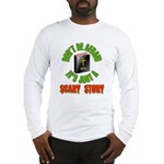 Scary Story, Atheist Long Sleeve T-Shirt