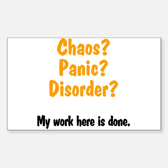 Chaos? Panic? Disorder? Sticker (Rectangle)