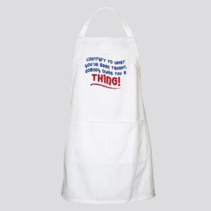 NOBODY OWES YOU A THING! Apron