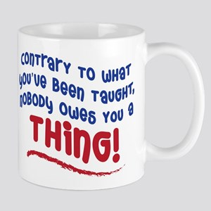 NOBODY OWES YOU A THING! Mug