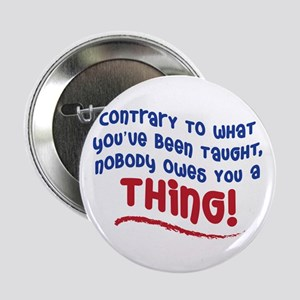 """NOBODY OWES YOU A THING! 2.25"""" Button"""