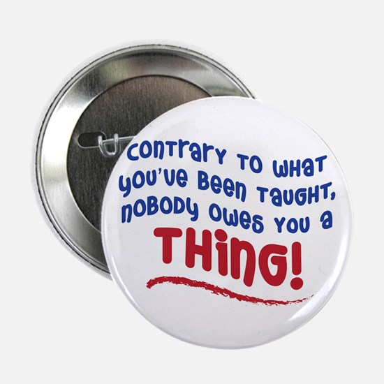 "NOBODY OWES YOU A THING! 2.25"" Button"
