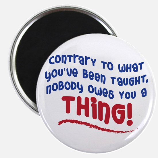 NOBODY OWES YOU A THING! Magnet