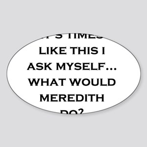 What Would Meredith Do? Oval Sticker