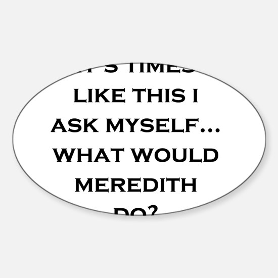 What Would Meredith Do? Oval Decal