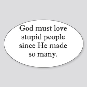 God Loves Stupid People Sticker (Oval)