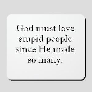 God Loves Stupid People Mousepad