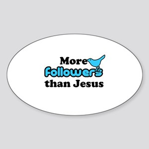 More Followers than Jesus Sticker (Oval)