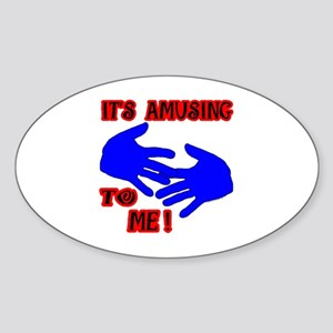 Amusing to *ME*! Oval Sticker