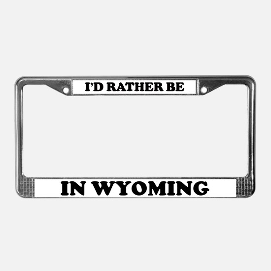 Rather be in Wyoming License Plate Frame