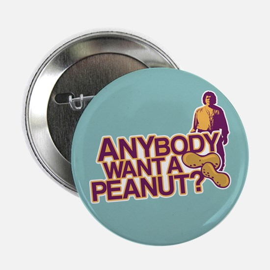 "Anybody Want A Peanut? 2.25"" Button"