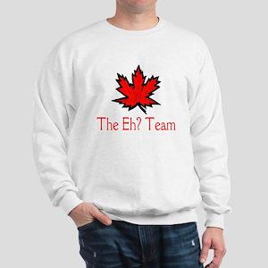 The Eh? Team Sweatshirt