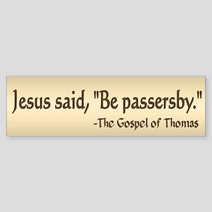 Be passersby - Bumper Sticker