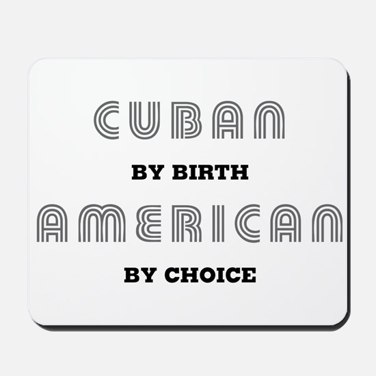 Cuban by birth American by Ch Mousepad