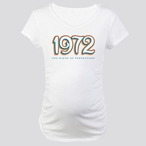 1972 The birth of Perfection Maternity T-Shirt