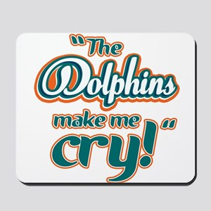 The Dolphins make me cry Mousepad