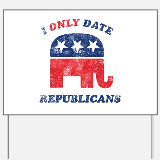 I only date Republicans distr Yard Sign