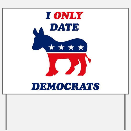 I Only Date Democrats Yard Sign