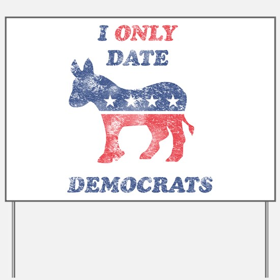 I Only Date Democrats Distres Yard Sign