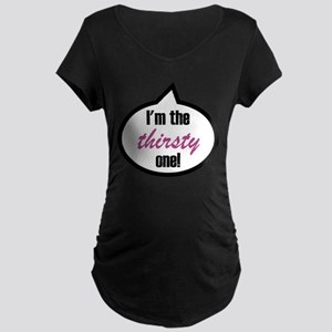 I'm the thirsty one! Maternity Dark T-Shirt