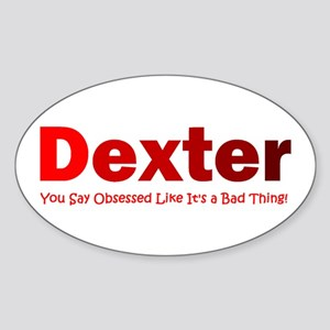 Dexter you say obsessed like Sticker (Oval)