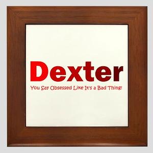 Dexter you say obsessed like Framed Tile