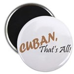 Cuban, That's All! Magnet