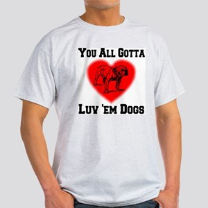 You All Gotta Luv 'em Dogs Light T-Shirt