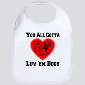 You All Gotta Luv 'em Dogs Bib