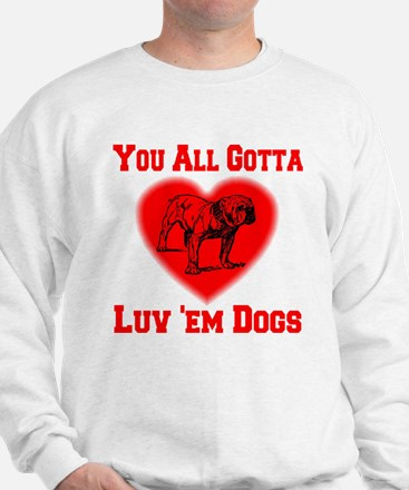 You All Gotta Luv 'em Dogs Sweatshirt