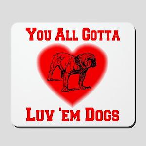 You All Gotta Luv 'em Dogs Mousepad