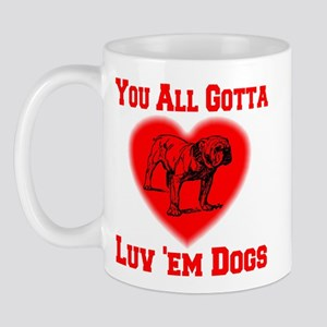 You All Gotta Luv 'em Dogs Mug