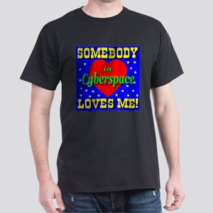 Somebody In Cyberspace Loves Black T-Shirt