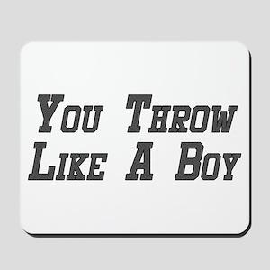 You Throw Like A Boy Mousepad