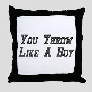 You Throw Like A Boy Throw Pillow