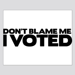 Don't Blame Me I Voted Small Poster