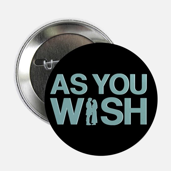 "As You Wish Princess Bride 2.25"" Button"
