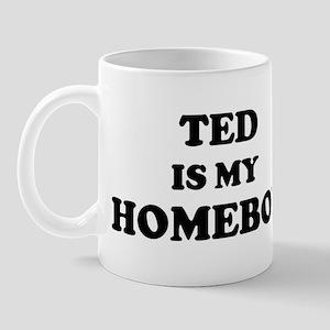 Ted Is My Homeboy Mug